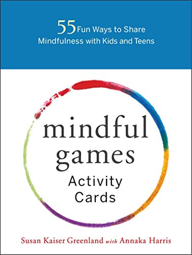 Mindful Games Activity Cards: 55 Fun Ways to Share Mindfulness with Kids and Teens (Days Fifty Of Game Play)