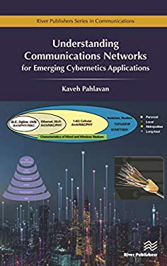 Understanding Communications Networks for Emerging Cybernetics Applications (River Publishers Series in Communications)