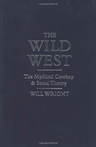 The Wild West: The Mythical Cowboy and Social Theory (Core Cultural Icons)