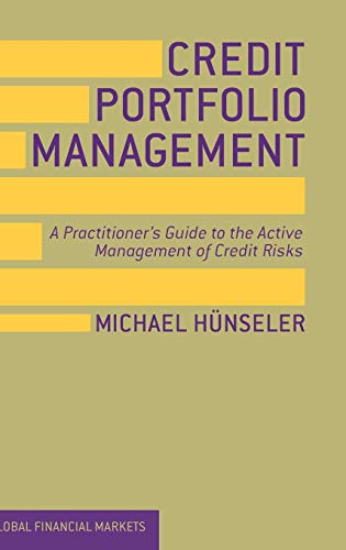 Credit Portfolio Management: A Practitioner's Guide to the Active Management of Credit Risks (Global Financial Markets) (Global Banking And Markets Credit Risk Management)