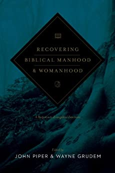 Recovering Biblical Manhood and Womanhood: A Response to Evangelical Feminism by [Grudem, Wayne]