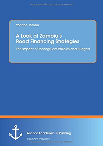 Download A Look at Zambia's Road Financing Strategies: The Impact of Incongruent Policies and Budgets ebook