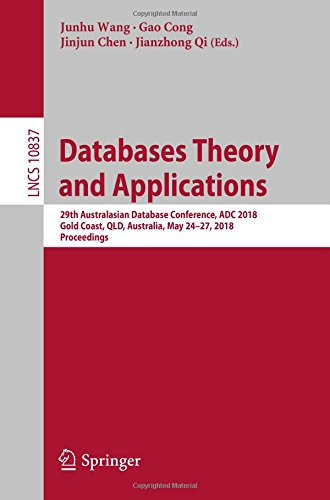 Databases Theory and Applications: 29th Australasian Database Conference, ADC 2018, Gold Coast, QLD, Australia, May 24-27, 2018, Proceedings (Lecture Notes in Computer Science) by Springer