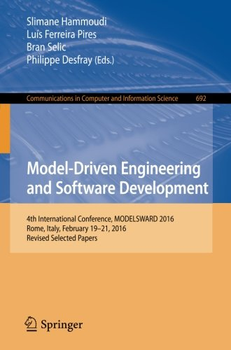 Model-Driven Engineering and Software Development: 4th International Conference, MODELSWARD 2016, Rome, Italy, February 19-21, 2016, Revised Selected ... in Computer and Information Science) by Springer