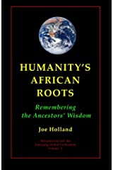 Humanity's African Roots: Remembering the Ancestors' Wisdom Paperback