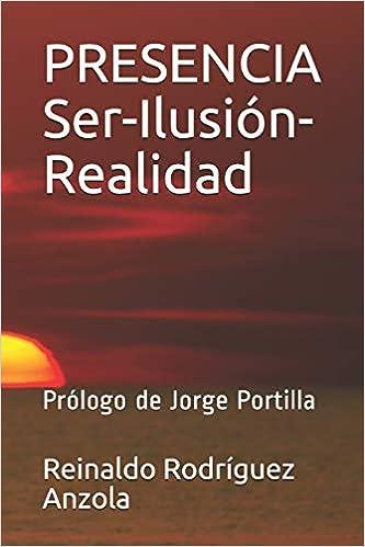 PRESENCIA Ser-Ilusión-Realidad: Prólogo de Jorge Portilla: Amazon.es: Reinaldo Rodríguez Anzola: Libros