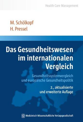 Das Gesundheitswesen im internationalen Vergleich: Gesundheitssystemvergleich und europäische Gesundheitspolitik (Health Care Management)