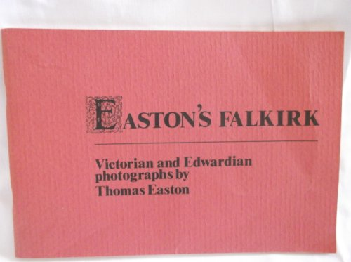 (Easton's Falkirk: Victorian and Edwardian photographs (Falkirk Museums publication))