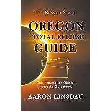 Oregon Total Eclipse Guide: Commemorative Official Keepsake Guidebook