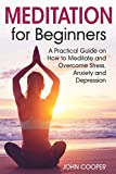 Meditation for Beginners: A Practical Guide on How