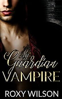 My Guardian Vampire:  The Novel: BBW Paranormal Romance by [Wilson, Roxy]