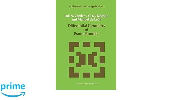 differential geometry of frame bundles mathematics and its applications la cordero ct dodson manuel de len 9780792300120 amazoncom books