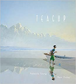 Teacup rebecca young matt ottley 9780735227774 amazon books flip to back flip to front fandeluxe Image collections