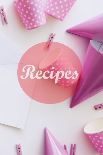 Recipes: Kids Party : 110 Pages, 6x9 inches Blank Recipe Book; Blank Cookbook; Personalized Recipe Book; Cute Recipe Book; Empty Recipe Book; ... Small Blank Cookbook; Blank Recipe Cookbook pdf
