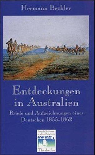 Entdeckungen in Australien - Briefe u. Aufzeichnungen eines Deutschen 1855-1862