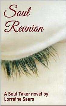 Soul Reunion (Soul Takers Book 1) by [Sears, Lorraine]