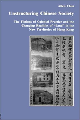 Unstructuring Chinese Society: The Fictions of Colonial Practice and the Changing Realities of Land in the New Territories of Hong Kong (Studies in Anthropology and History)