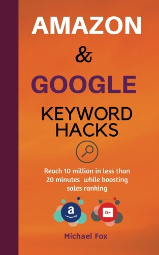 Read Online Amazon and Google Keyword Hacks: Reach 10 million in less than 20 minutes while boosting sales ranking (Google Adwords/Amazon Hacks) pdf