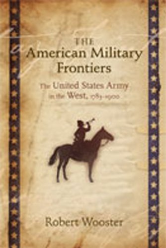 The American Military Frontiers: The United States Army in the West, 1783-1900 (Histories of the American Frontier Serie