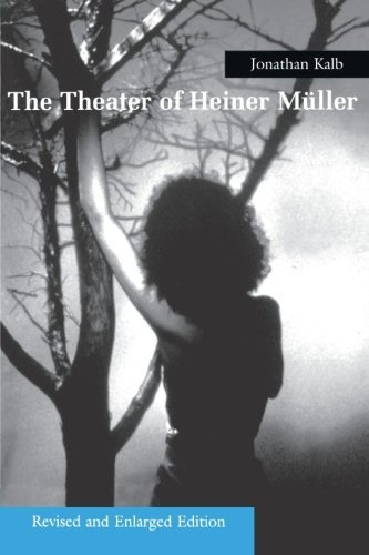 The Theater of Heiner Muller: Revised and Enlarged Edition by Jonathan Kalb (2004-08-01) ()