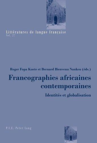 Search : Francographies Africaines Contemporaines: Identites Et Globalisation (Litteratures de Langue Francaise) (French Edition)
