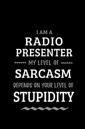 Radio Presenter - My Level of Sarcasm Depends On Your Level of Stupidity: Blank Lined Funny Radio Jockey Journal Notebook Diary as a Perfect Gag ... Gift for friends, coworkers and family.]()