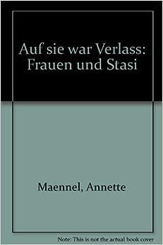 Auf sie war Verlass: Frauen und Stasi (German Edition)