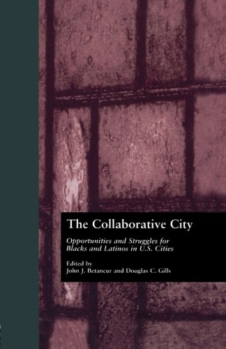 The Collaborative City: Opportunities and Struggles for Blacks and Latinos in U.S. Cities (Contemporary Urban Affairs)