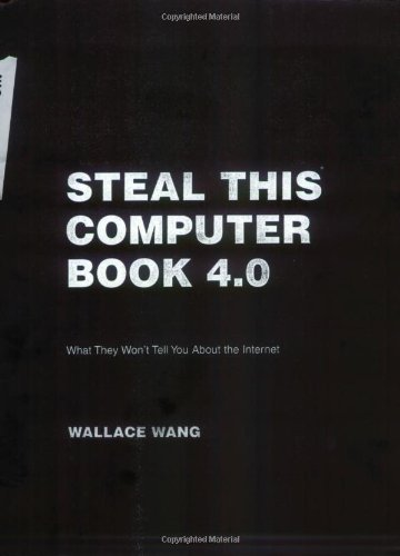 Read Online By Wallace Wang - Steal This Computer Book 4.0: What They Won't Tell You About the Internet Book/CD Package: What They Won't Tell You About the Internet (4th Edition) (4.1.2006) ebook