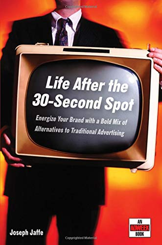 Life After the 30-Second Spot: Energize Your Brand With a Bold Mix of Alternatives to Traditional Advertising PDF