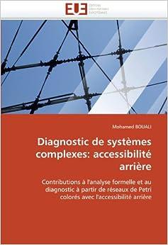 Diagnostic de systèmes complexes: accessibilité arrière: Contributions à l'analyse formelle et au diagnostic à partir de réseaux de Petri colorés avec l'accessibilité arrière (Omn.Univ.Europ.)
