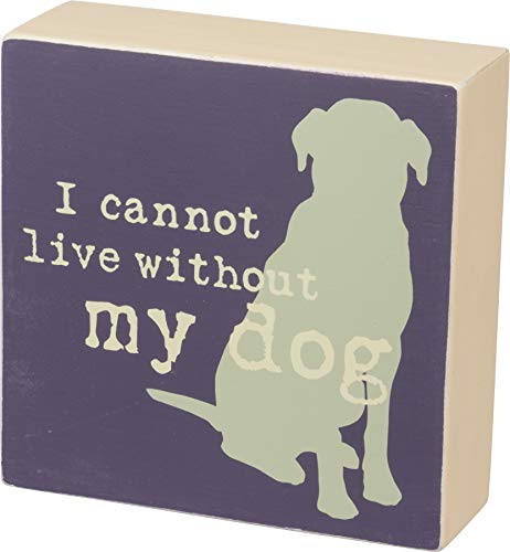 Primitives by Kathy Good Wood Box Sign, 5 x 5-Inches, Without My Dog