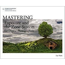 Lee Varis: Mastering Exposure and the Zone System for Digital Photographers (Paperback); 2010 Edition