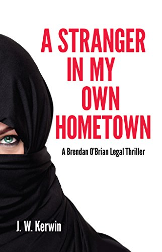 A witty courtroom drama unlike anything else, featuring America's most politically incorrect attorney…  A Stranger In My Own Hometown: A Brendan O'Brian Legal Thriller by J.W. Kerwin