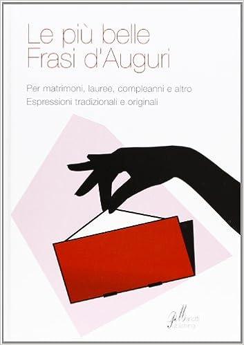 Frasi Belle Auguri.Le Piu Belle Frasi D Auguri Aa Vv 9788882263348 Amazon Com Books