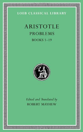 Aristotle: Problems, Volume I: Books 1-19 (Loeb Classical Library)
