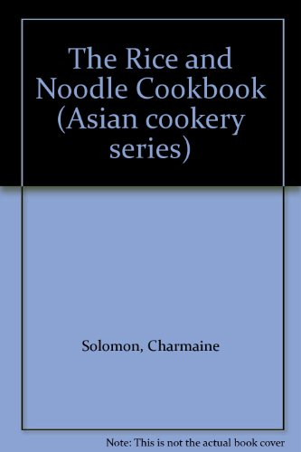 The Rice and Noodle Cookbook (Asian cookery series) by Charmaine Solomon