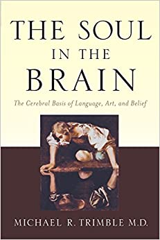 The Soul in the Brain: The Cerebral Basis of Language, Art, and Belief