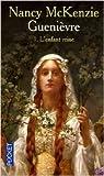 Guenièvre, Tome 1 : L'enfant reine par McKenzie