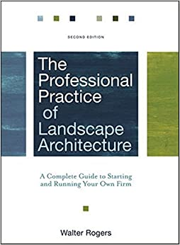 The Professional Practice of Landscape Architecture: A Complete Guide to Starting and Running Your Own Firm