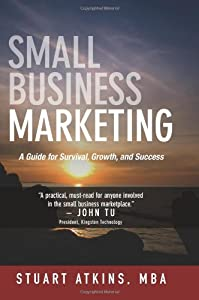 Small Business Marketing: A Guide for Survival Growth and Success from BookSurge Publishing