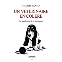 Un vétérinaire en colère: Sur les chemins de la rédemption (French Edition)