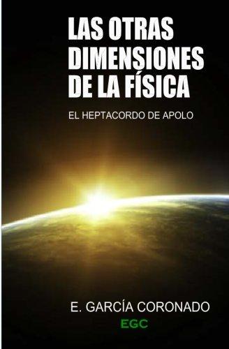 Las otras dimensiones de la Fisica El Heptacordo de Apolo  [Coronado, Eusebio Garcia] (Tapa Blanda)