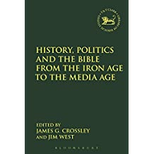History, Politics and the Bible from the Iron Age to the Media Age (The Library of Hebrew Bible/Old Testament Studies)