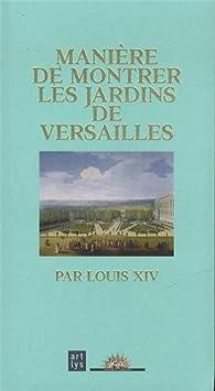 Manière de montrer les jardins de Versailles, par Louis XIV par Louis XIV
