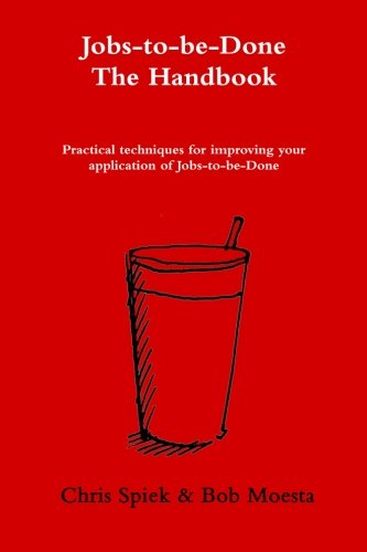 The Jobs-to-be-Done Handbook: Practical techniques for improving your application of Jobs-to-be-Done [Chris Spiek - Bob Moesta] (Tapa Blanda)