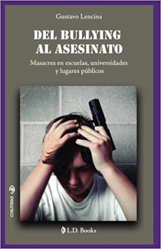 Del bullying al asesinato: Masacres en escuelas, universidades y lugares públicos: Volume 29 (Conjuras)