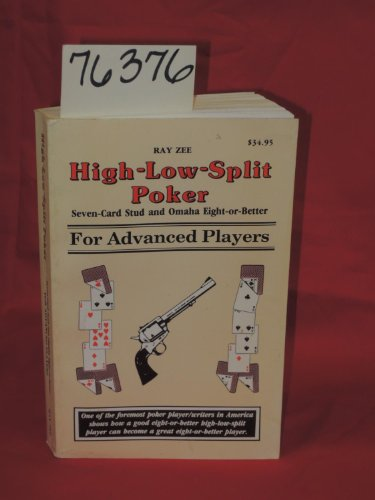 High Low Split Poker (HIGH-LOW-SPLIT POKER Seven Card STud and Omaha Eight or Better For Advanced Players)