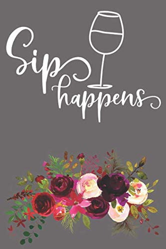 Sip Happens: Fun Beginners Wine Journal To Rate And Record Your Tastings