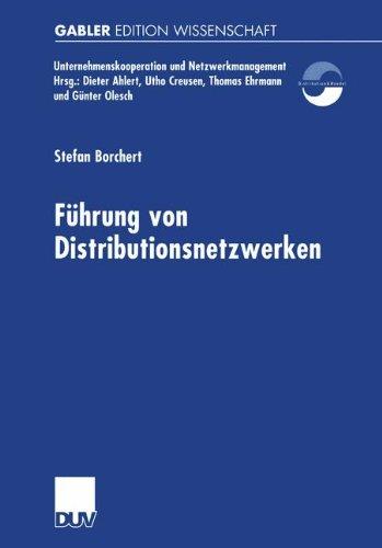 Führung von Distributionsnetzwerken: Eine Konzeption Der Systemführung Von Unternehmungsnetzwerken Zur Erfolgreichen Realisation Von Efficient . . . ... und Netzwerkmanagement)